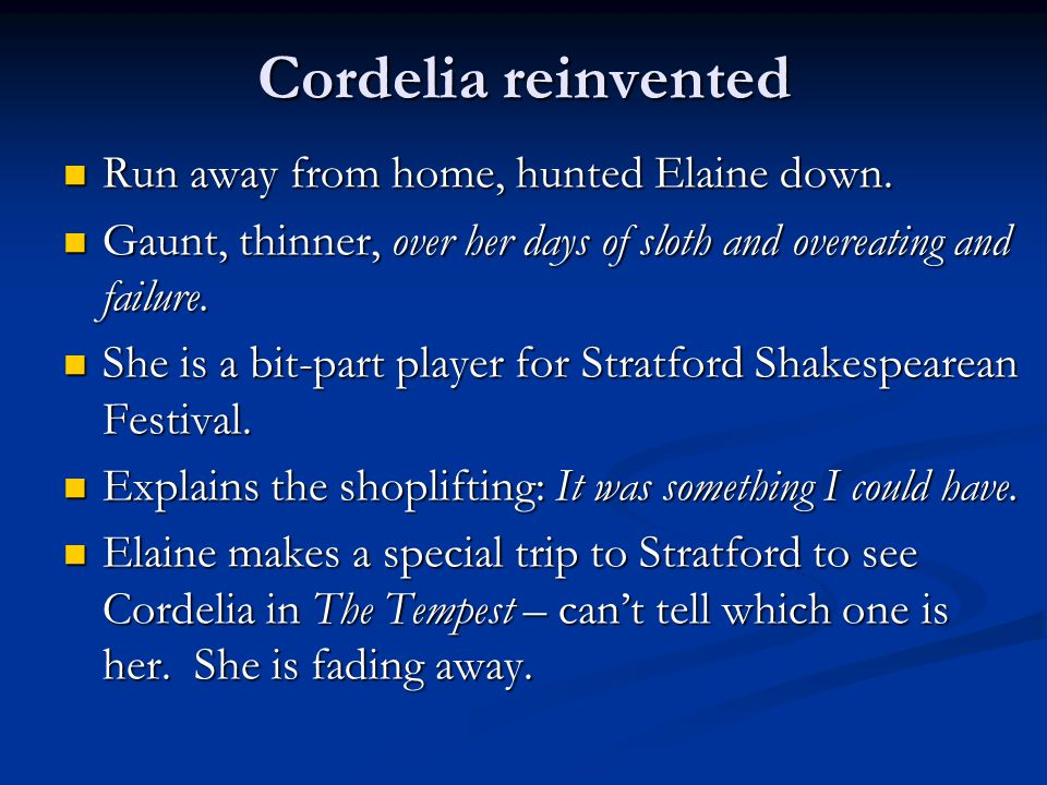 Cordelia reinvented Run away from home, hunted Elaine down.