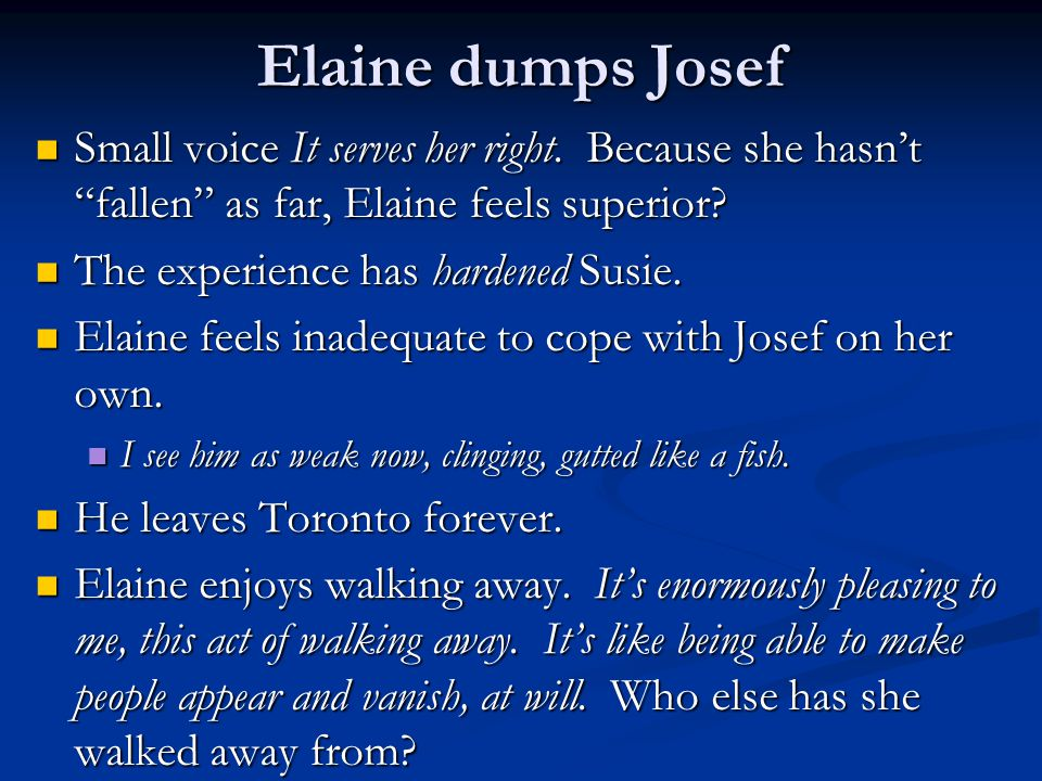 Elaine dumps Josef Small voice It serves her right. Because she hasn't fallen as far, Elaine feels superior