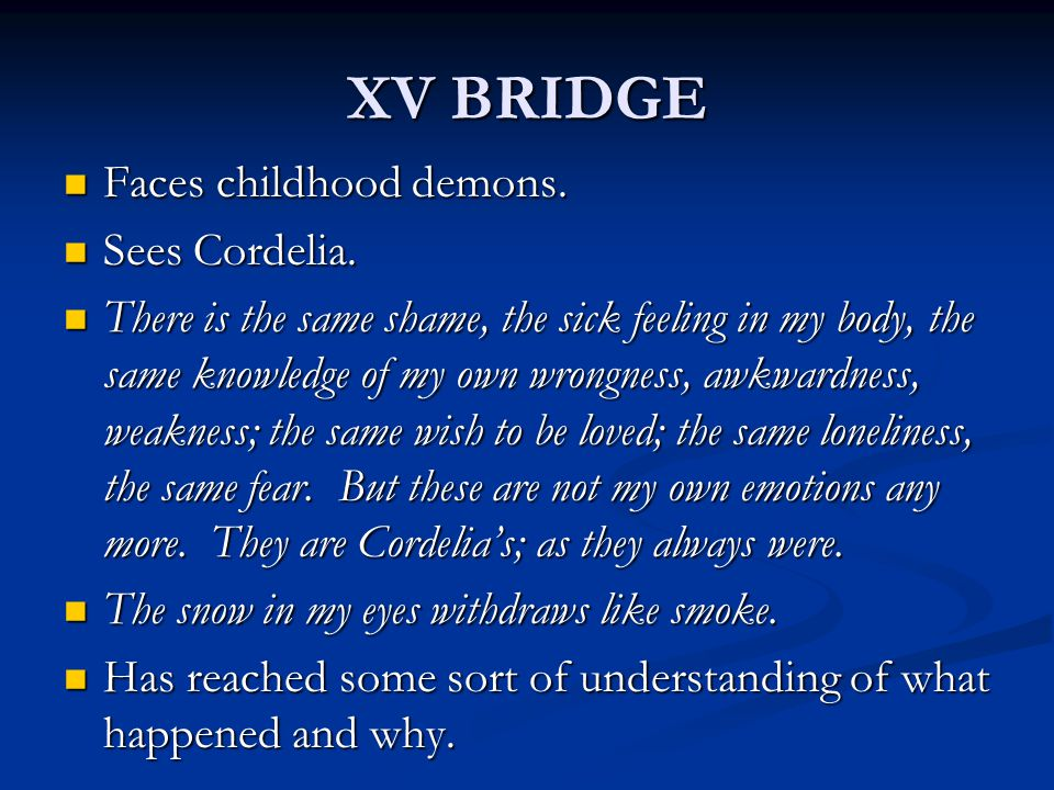 XV BRIDGE Faces childhood demons. Sees Cordelia.