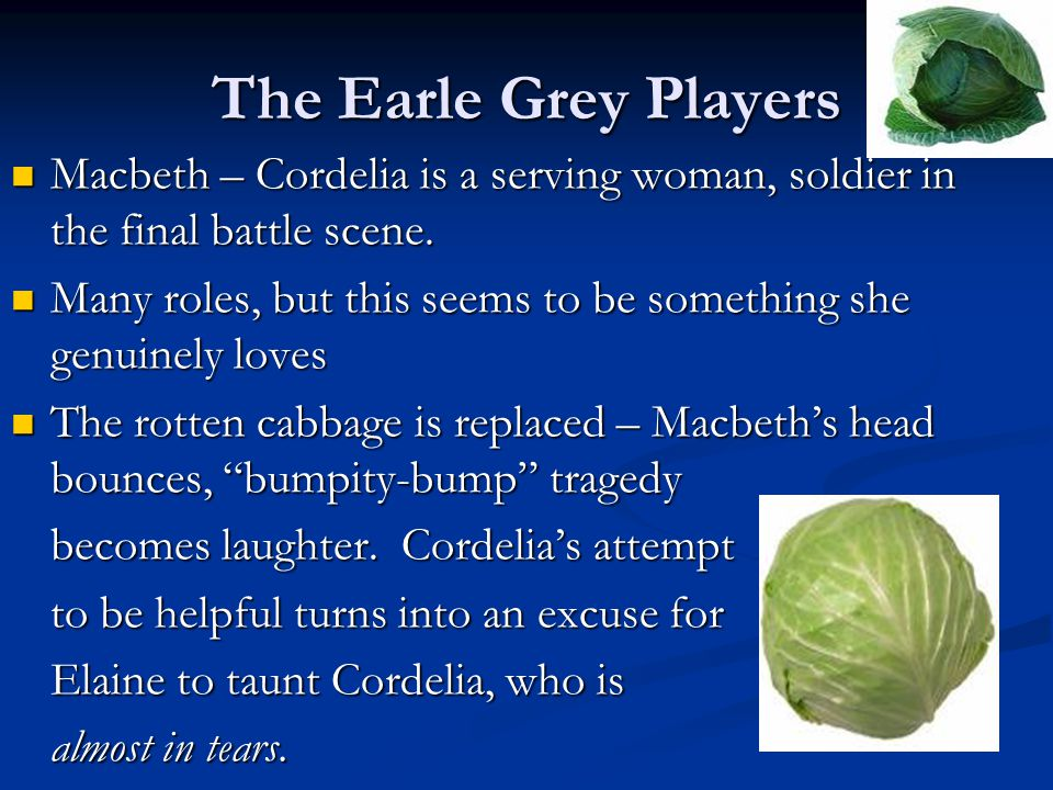 The Earle Grey Players Macbeth – Cordelia is a serving woman, soldier in the final battle scene.