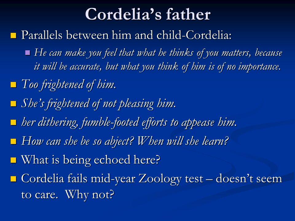 Cordelia's father Parallels between him and child-Cordelia: