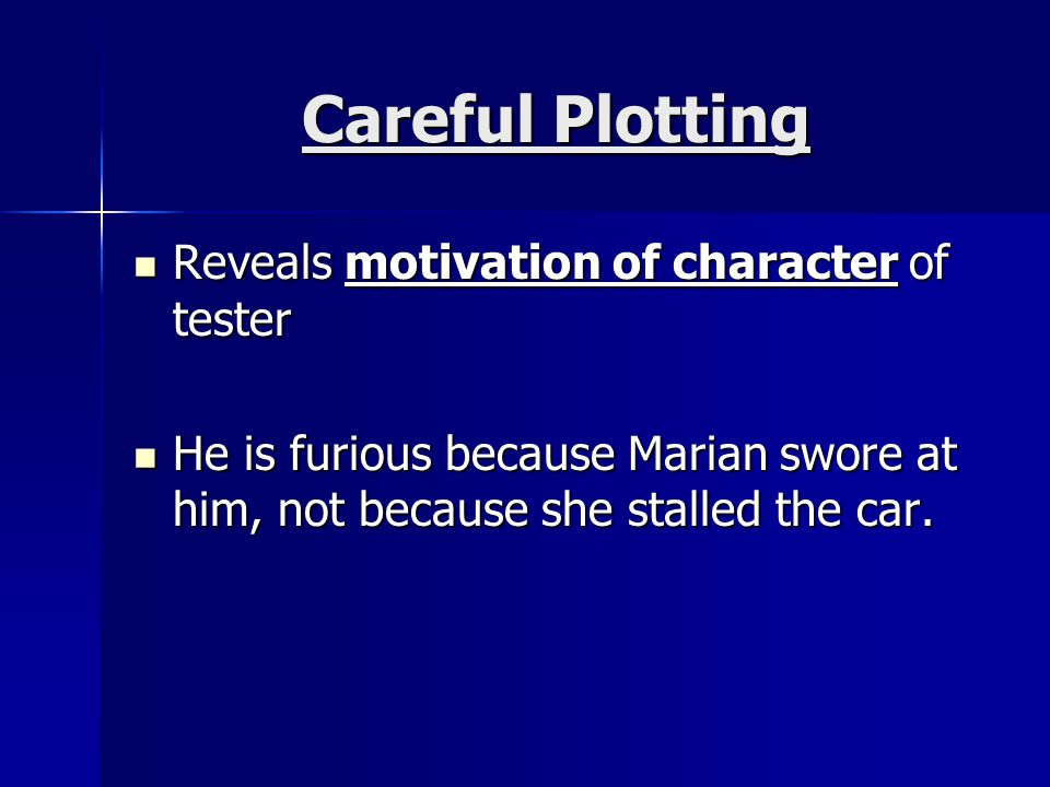 Careful Plotting Reveals motivation of character of tester