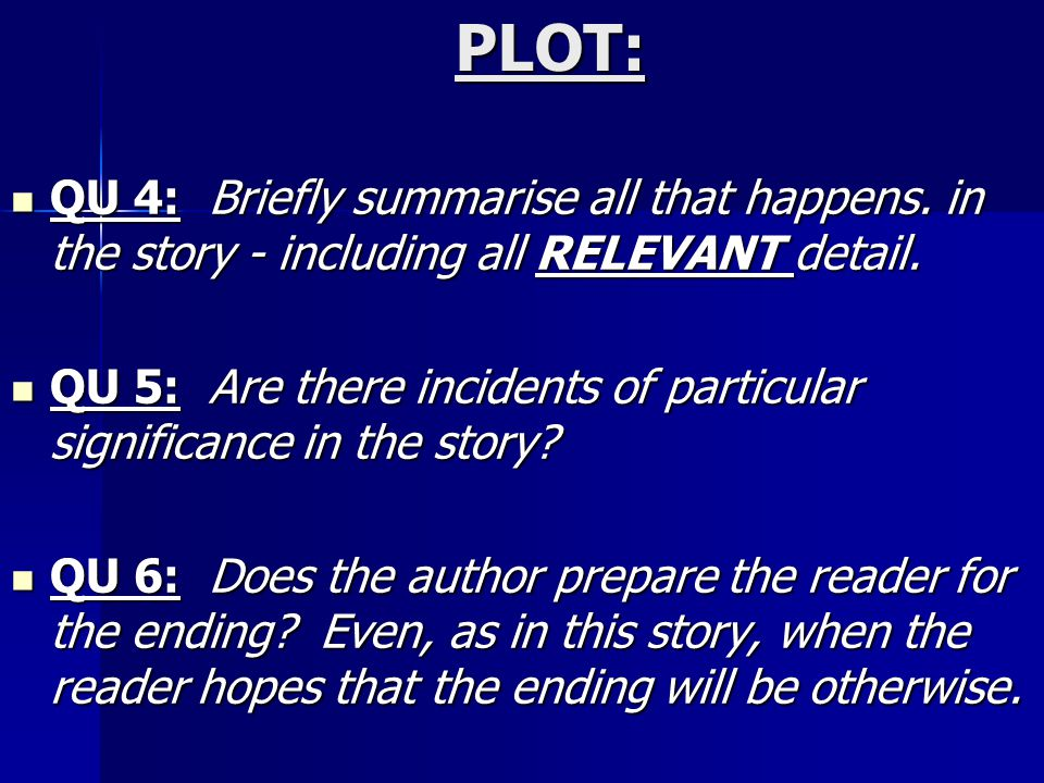 PLOT: QU 4: Briefly summarise all that happens. in the story - including all RELEVANT detail.