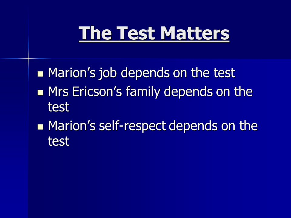 The Test Matters Marion's job depends on the test