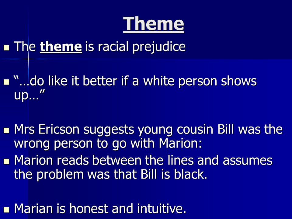 Theme The theme is racial prejudice
