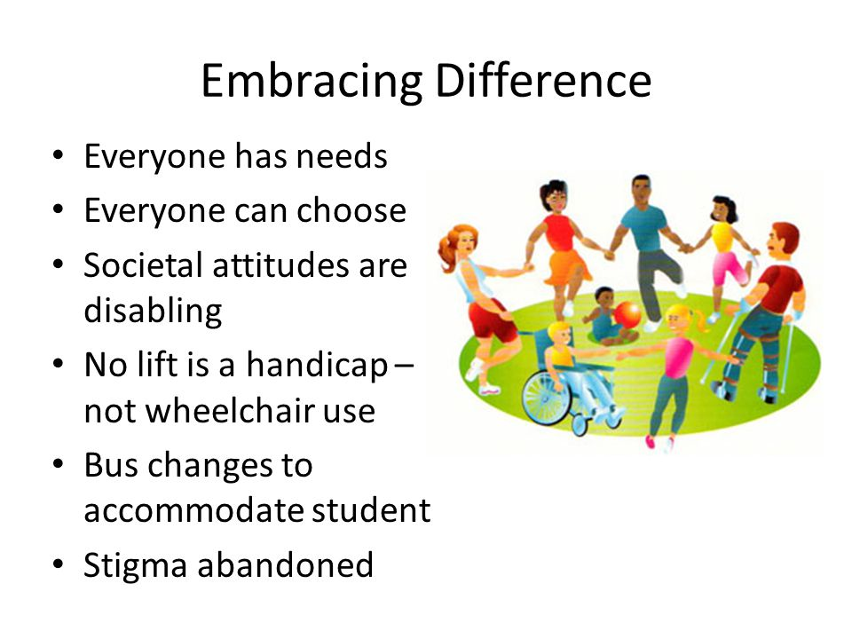 Embracing Difference Everyone has needs Everyone can choose