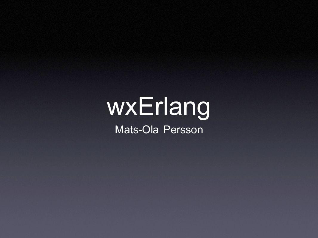 wxErlang Mats-Ola Persson