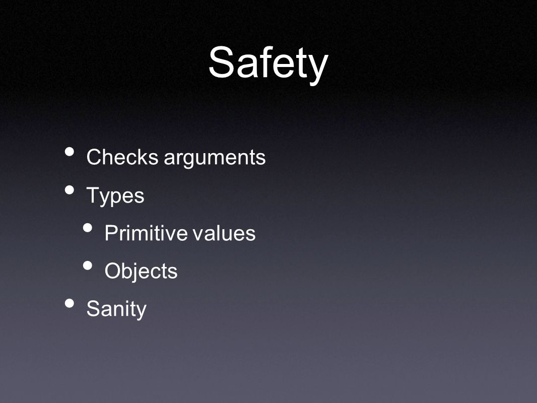 Safety Checks arguments Types Primitive values Objects Sanity