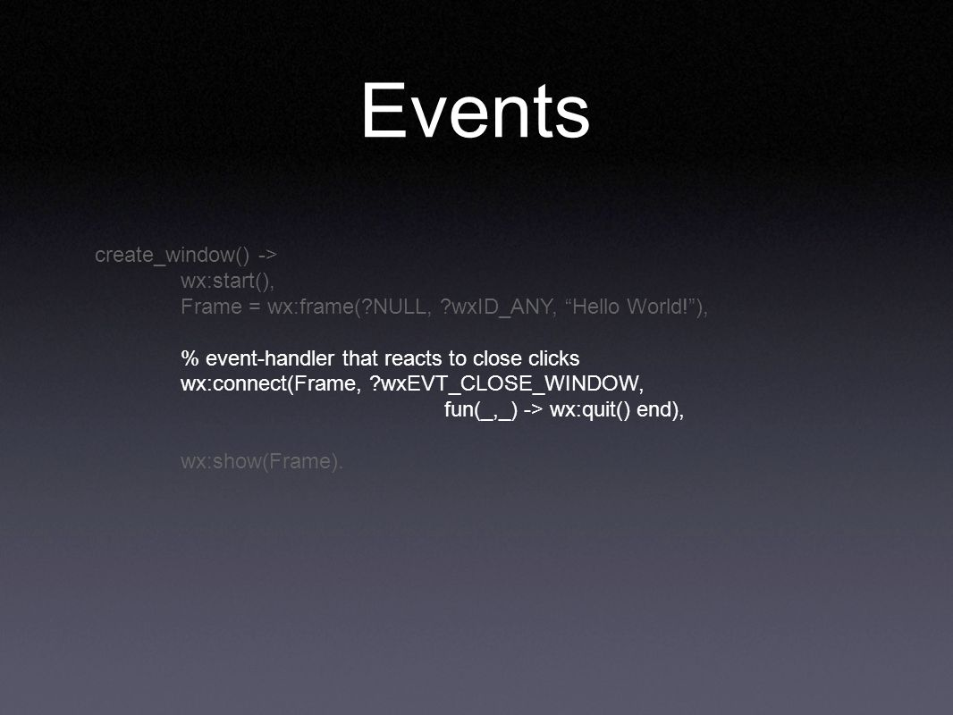 Events create_window() -> wx:start(),