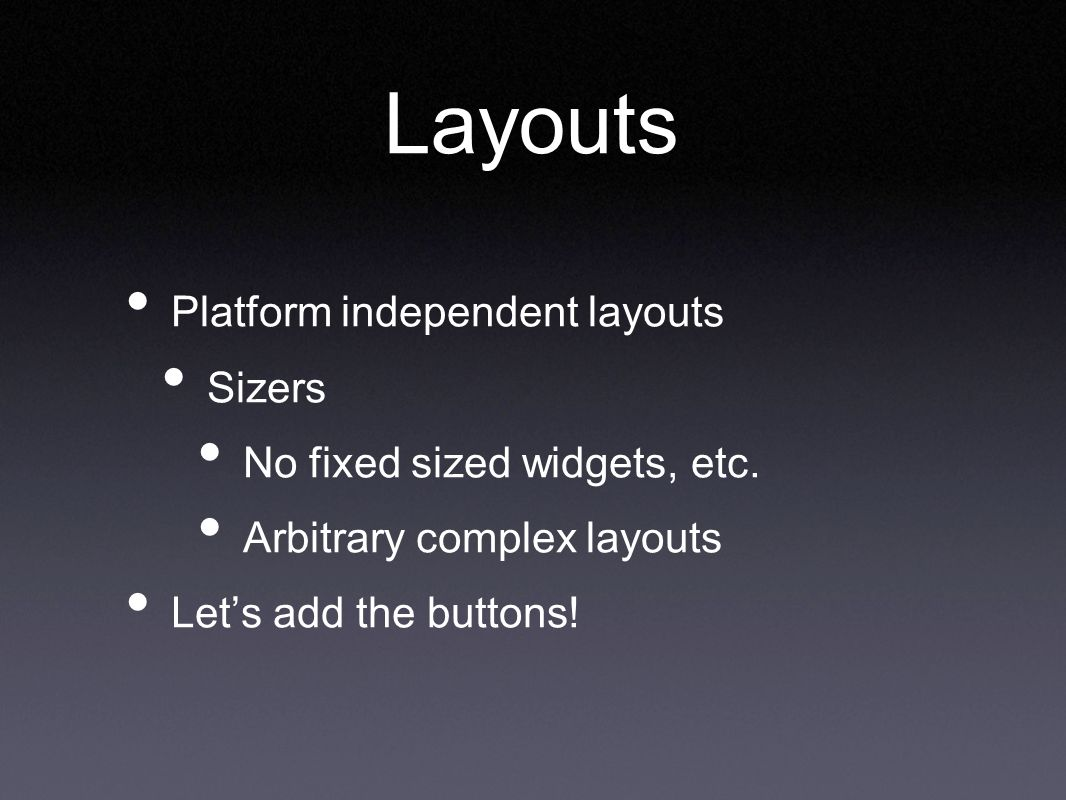 Layouts Platform independent layouts Sizers