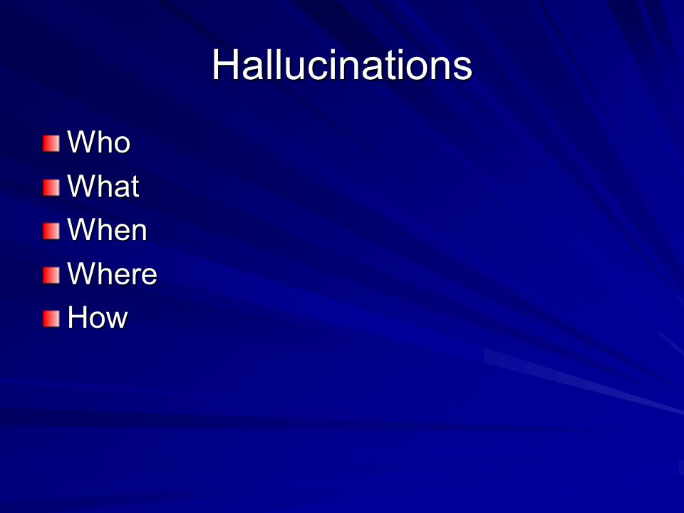 Hallucinations Who What When Where How