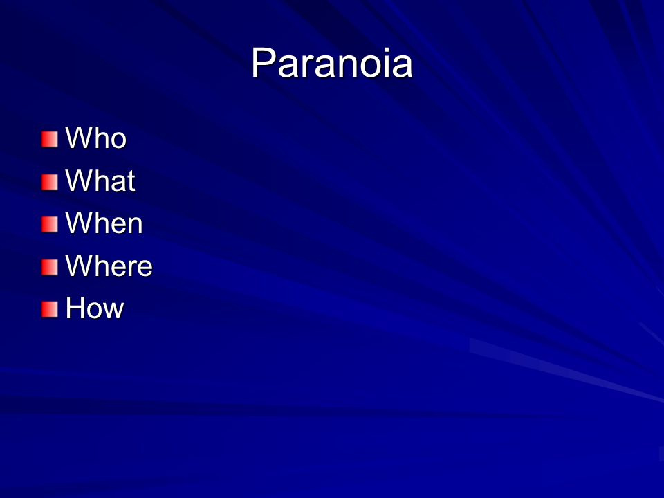Paranoia Who What When Where How