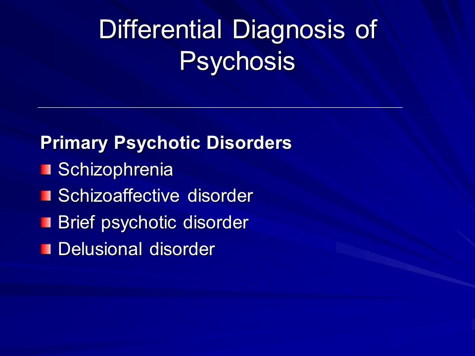 Differential Diagnosis of Psychosis