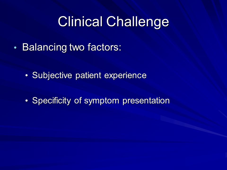 Clinical Challenge Balancing two factors: