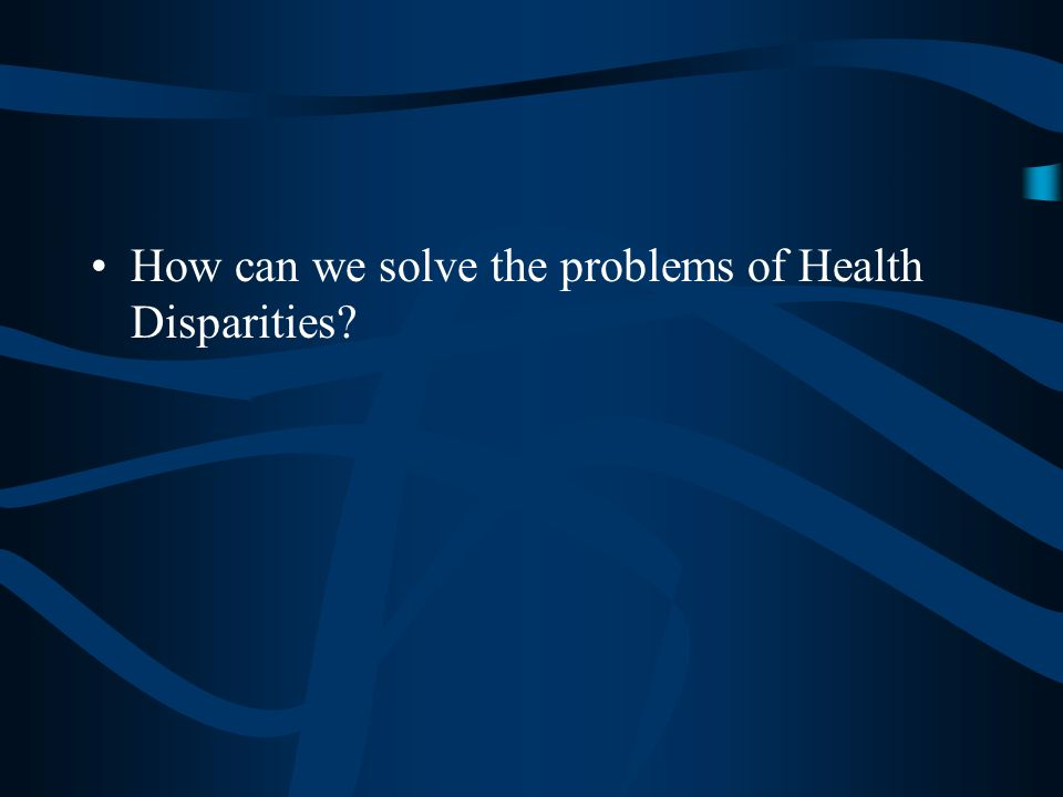 How can we solve the problems of Health Disparities