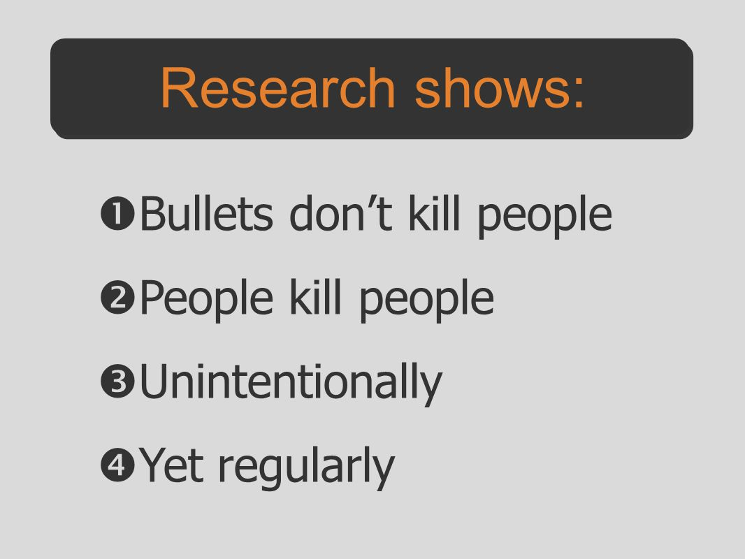 Research shows: Bullets don't kill people People kill people
