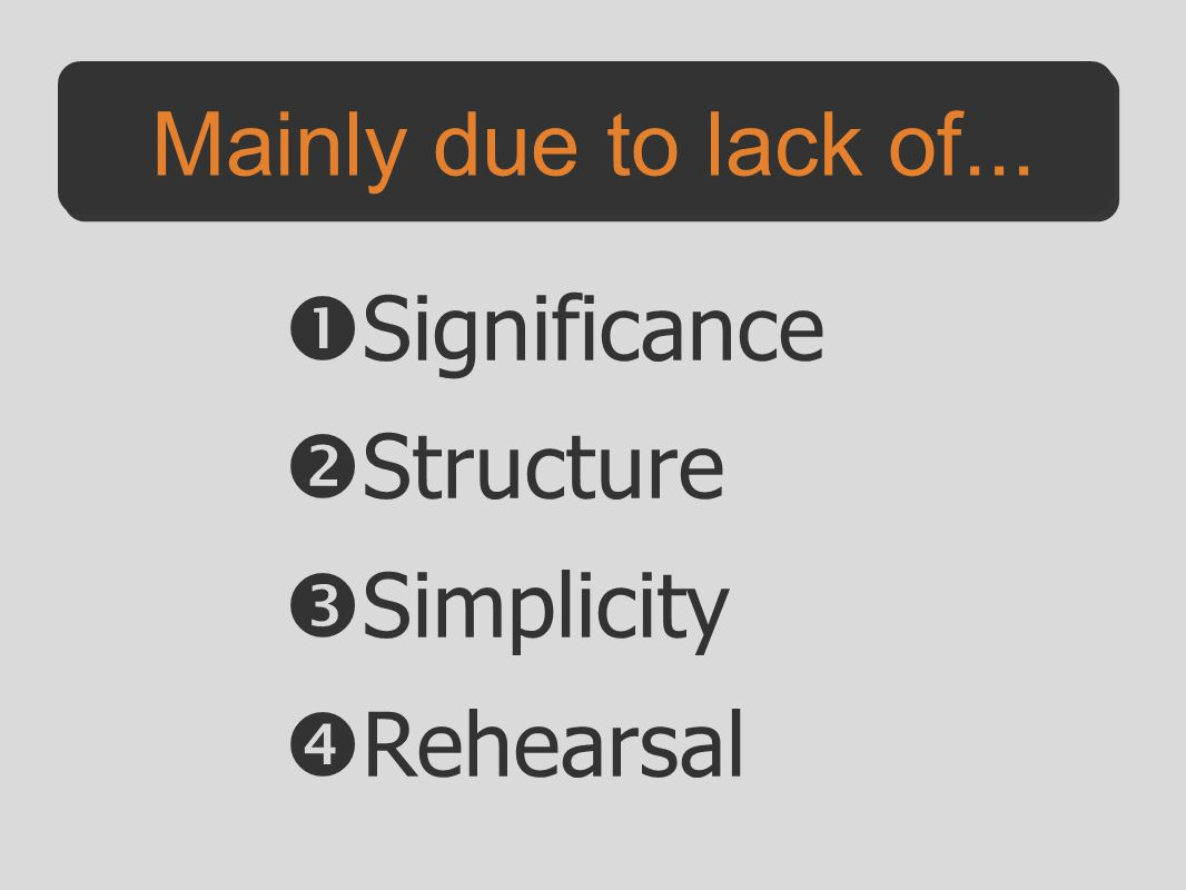 Mainly due to lack of... Significance Structure Simplicity Rehearsal