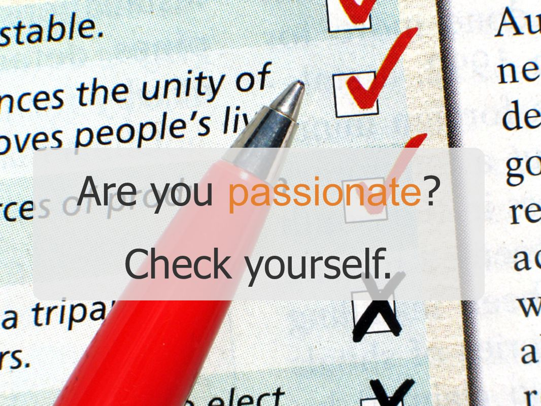 Are you passionate Check yourself.