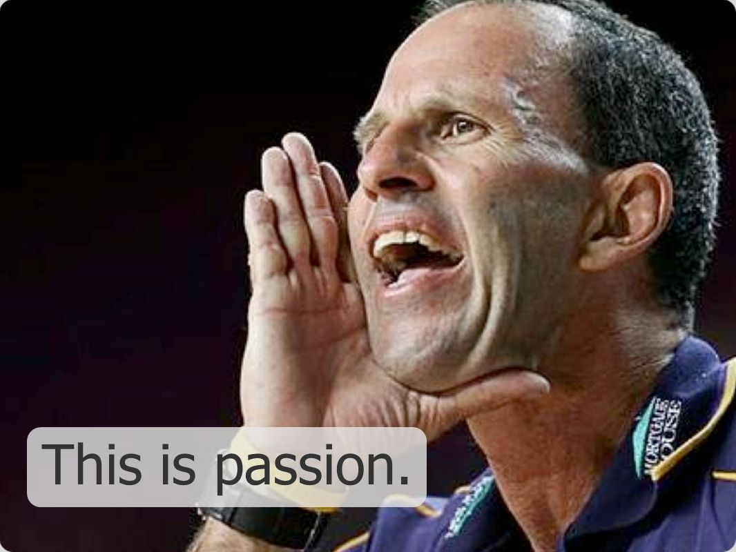 This is passion.