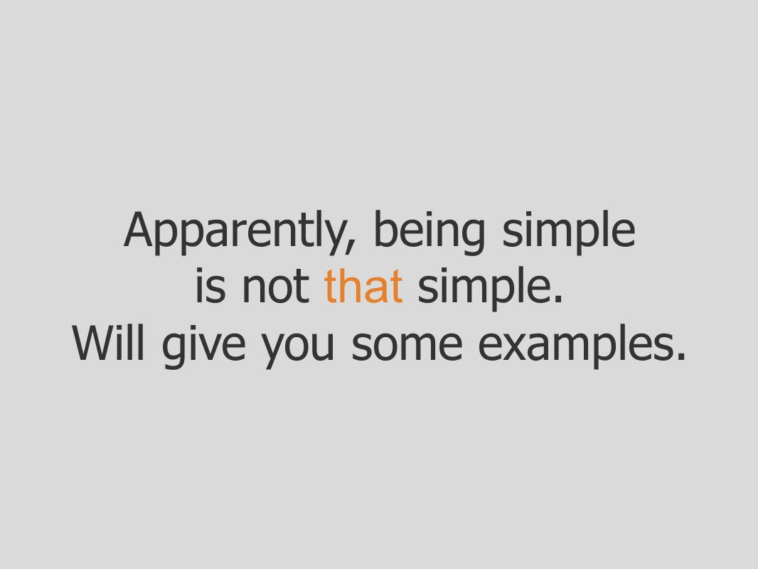 Apparently, being simple is not that simple.