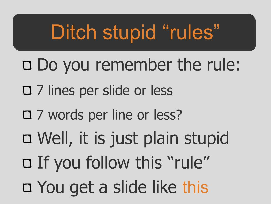 Ditch stupid rules Do you remember the rule: