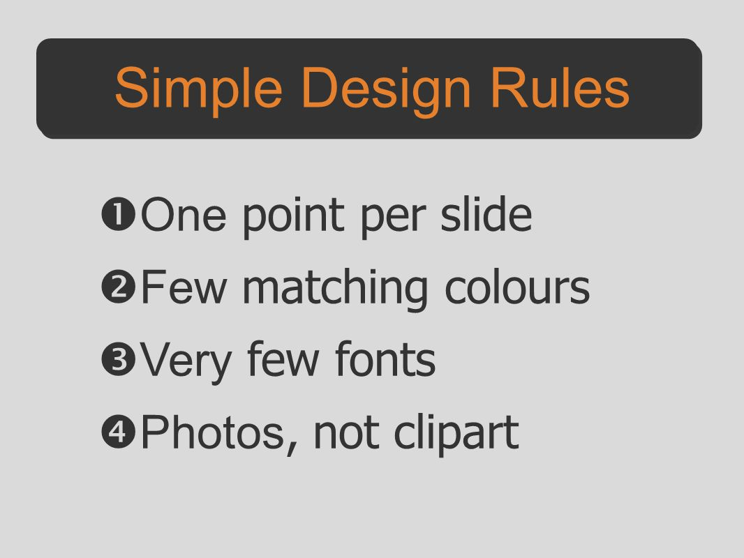 Simple Design Rules One point per slide Few matching colours