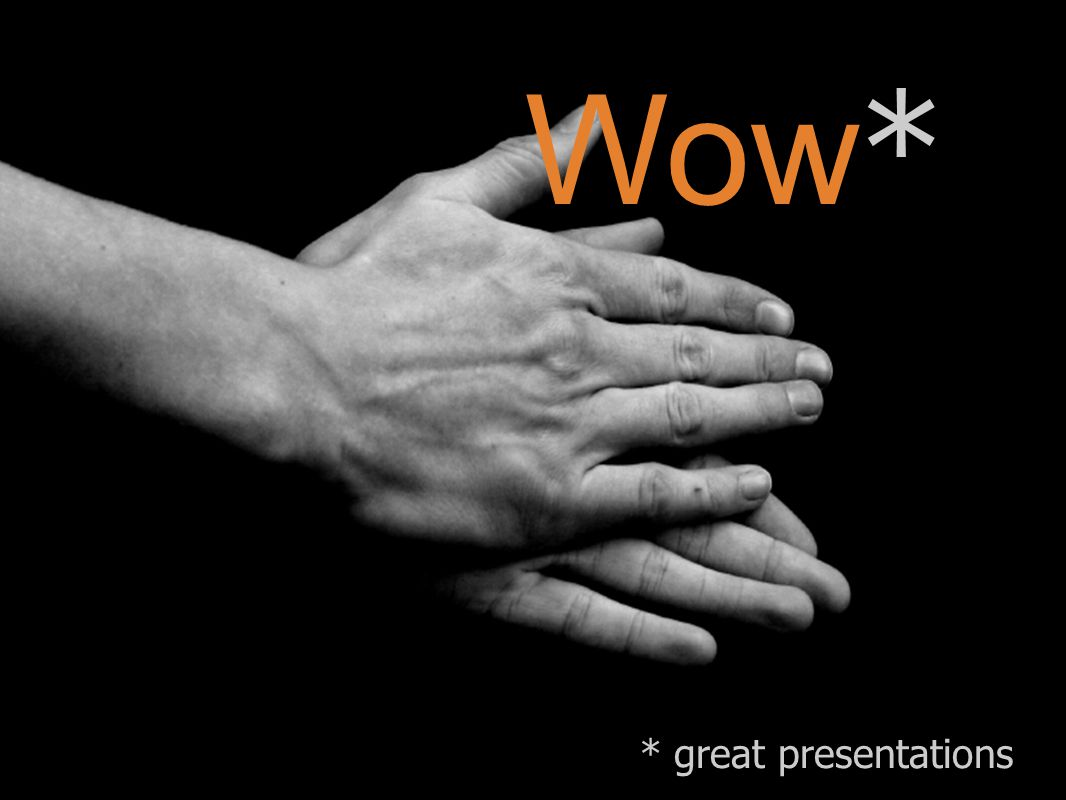 Wow* * great presentations
