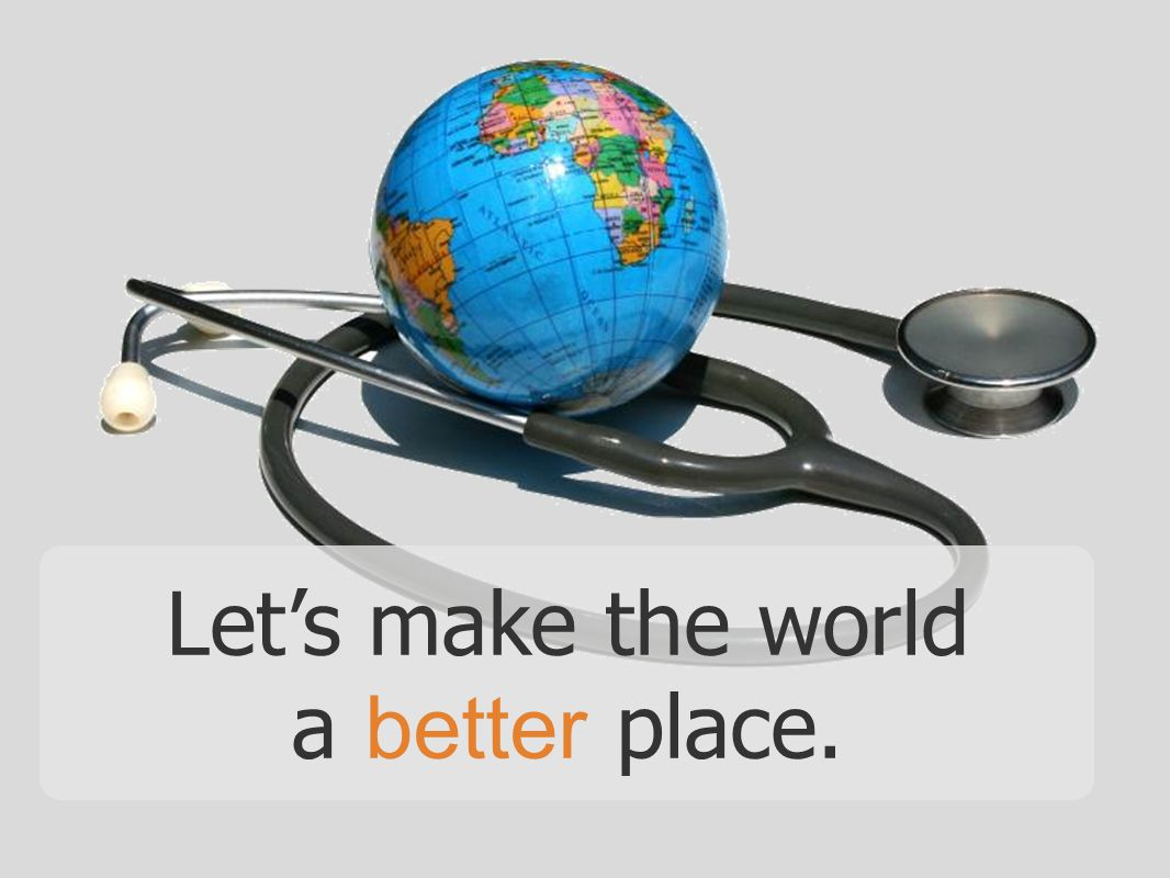 Let's make the world a better place.