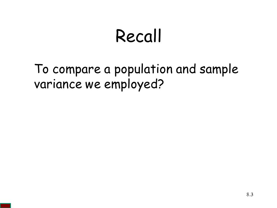 Recall To compare a population and sample variance we employed χ2 Cc