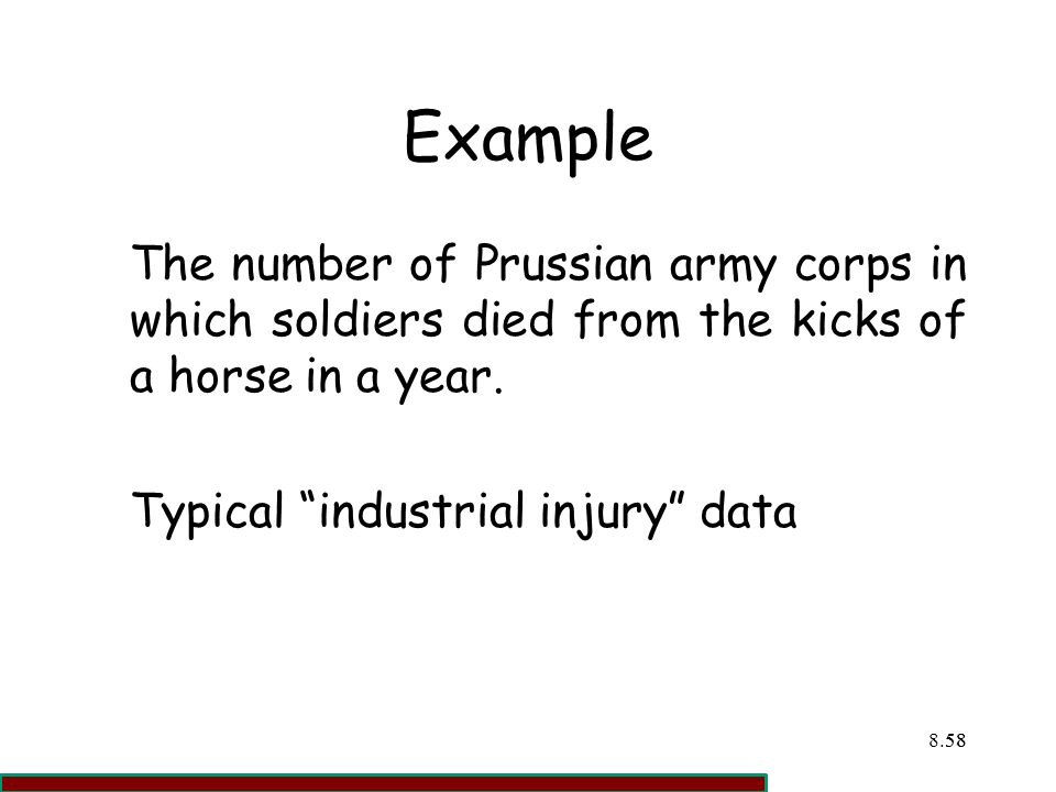 Example The number of Prussian army corps in which soldiers died from the kicks of a horse in a year.