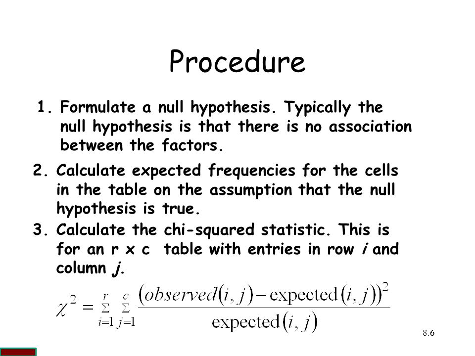 Procedure Formulate a null hypothesis. Typically the null hypothesis is that there is no association between the factors.