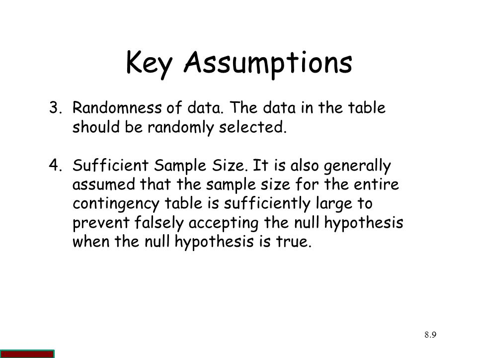 Key Assumptions Randomness of data. The data in the table should be randomly selected.