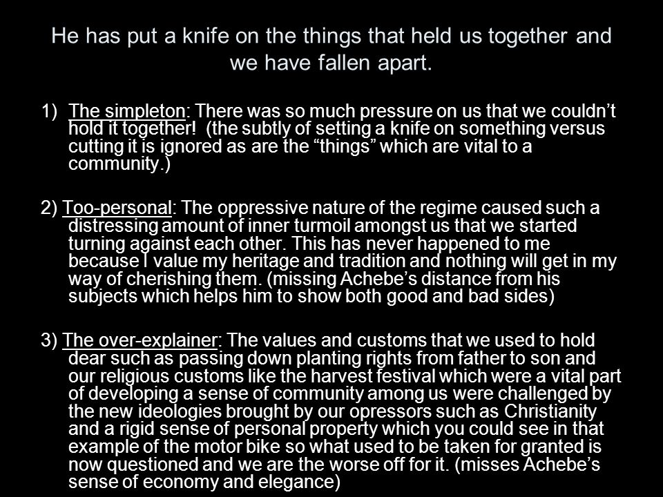 He has put a knife on the things that held us together and we have fallen apart.