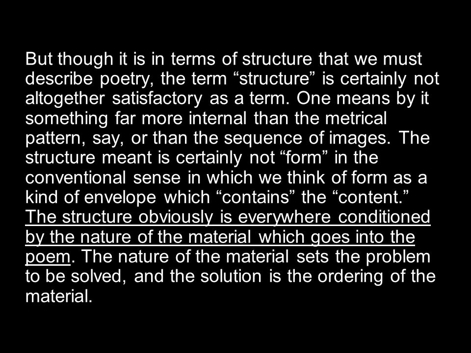 But though it is in terms of structure that we must describe poetry, the term structure is certainly not altogether satisfactory as a term.
