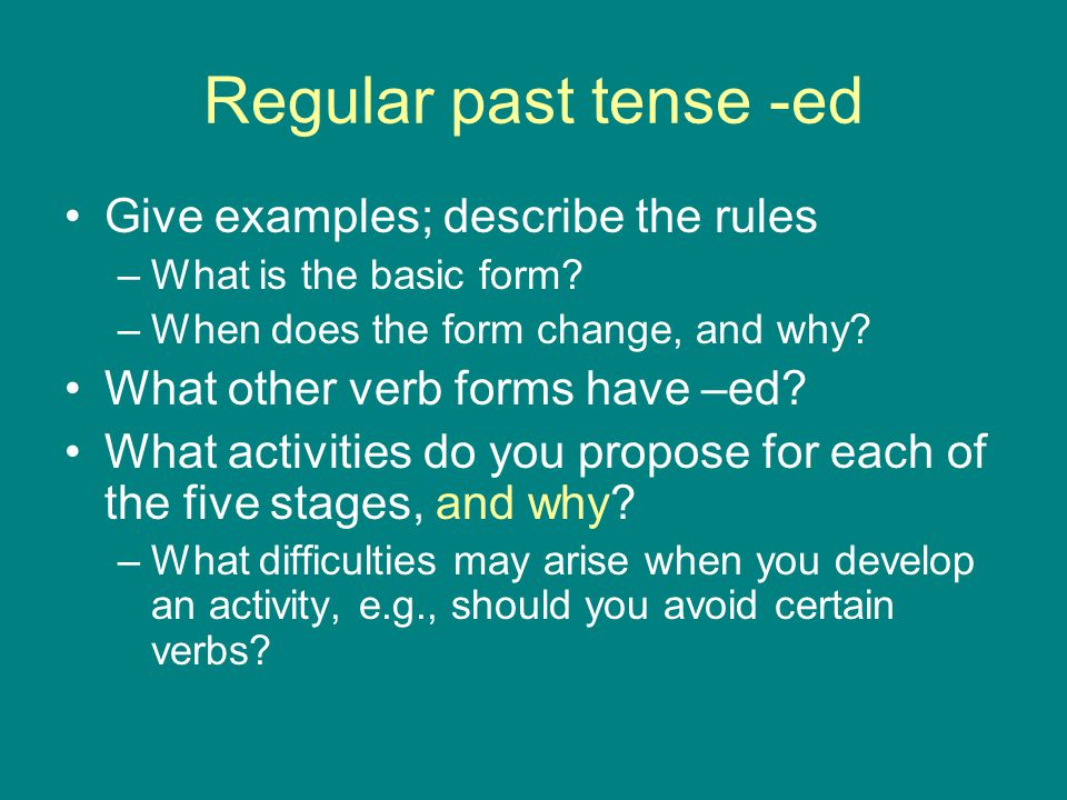 Regular past tense -ed Give examples; describe the rules