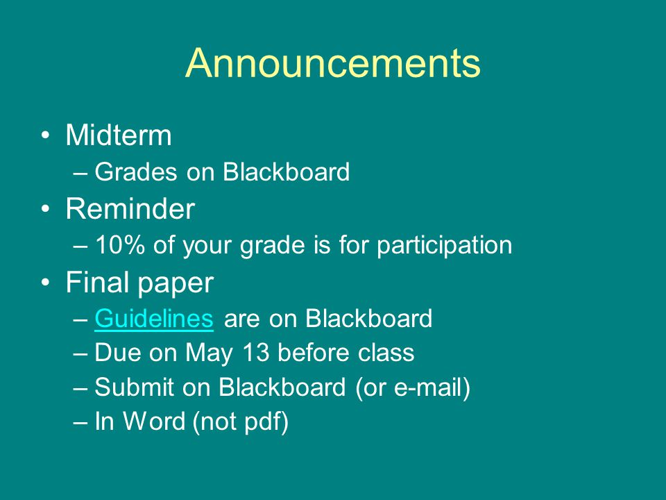 Announcements Midterm Reminder Final paper Grades on Blackboard