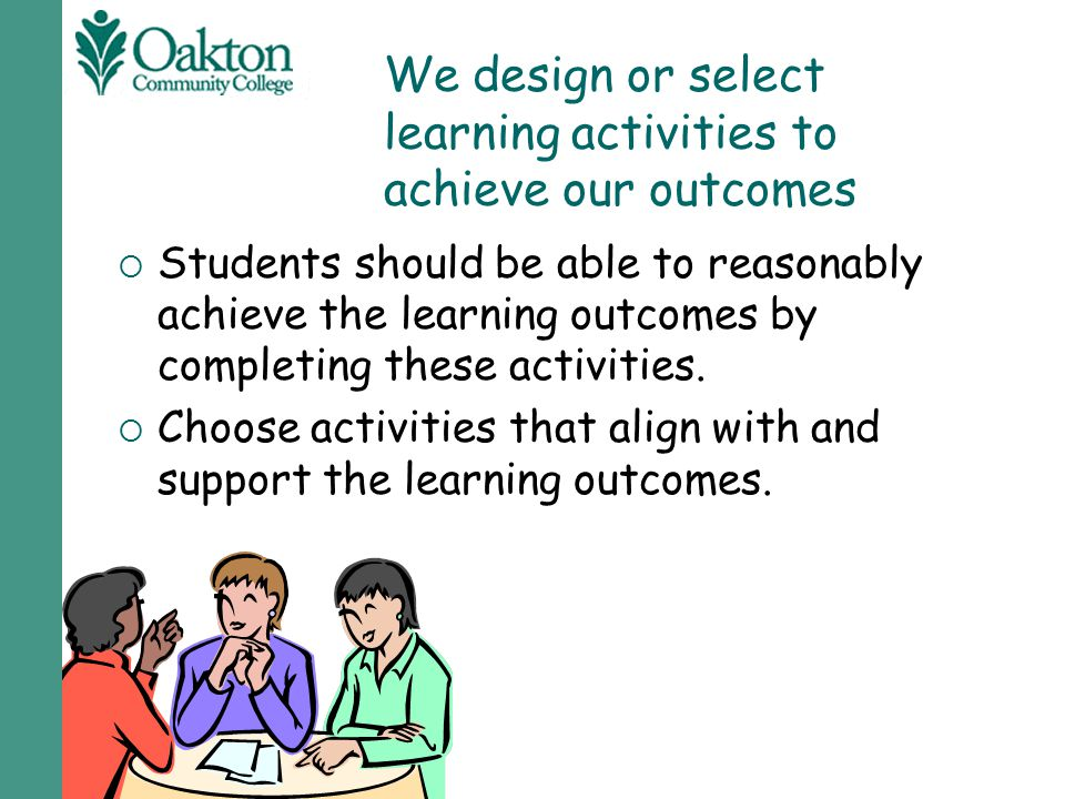 We design or select learning activities to achieve our outcomes