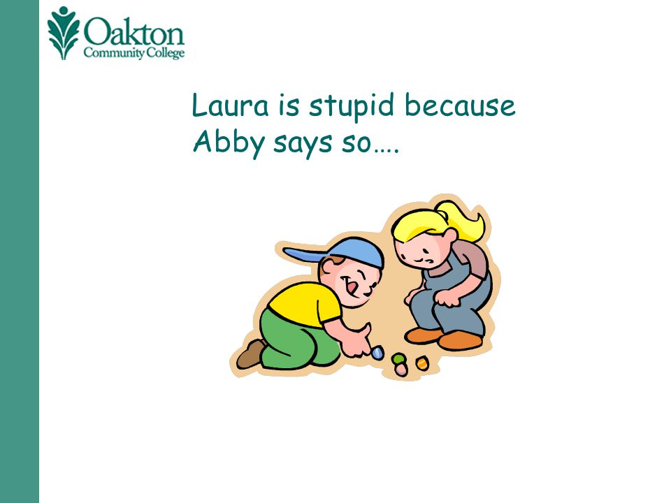 Laura is stupid because Abby says so….