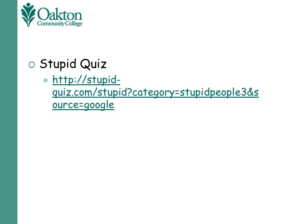 Stupid Quiz http://stupid-quiz.com/stupid category=stupidpeople3&source=google
