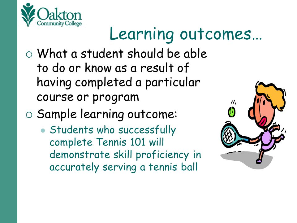 Learning outcomes… What a student should be able to do or know as a result of having completed a particular course or program.