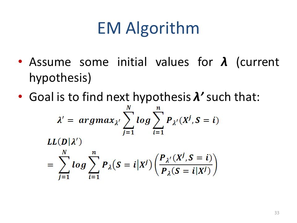 EM Algorithm Assume some initial values for λ (current hypothesis)