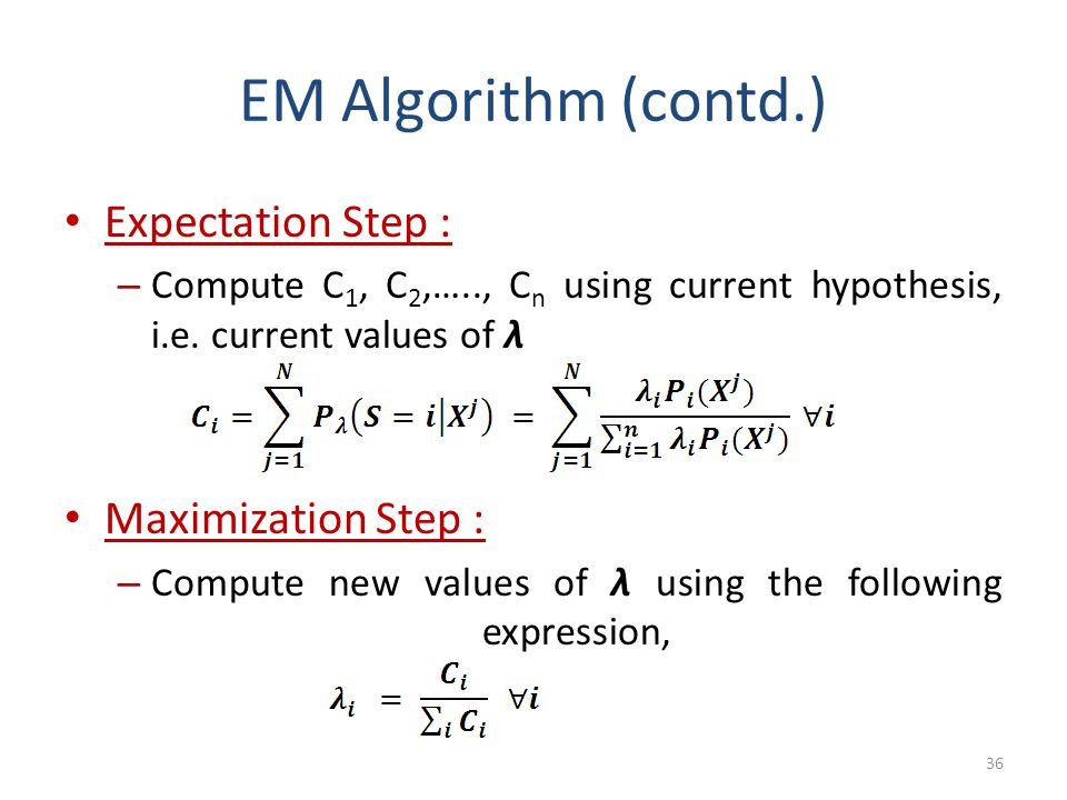 EM Algorithm (contd.) Expectation Step : Maximization Step :