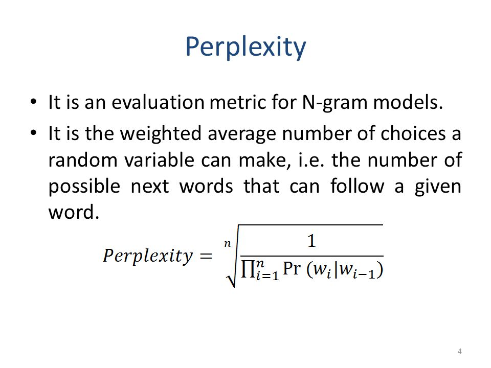 Perplexity It is an evaluation metric for N-gram models.