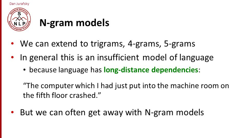 N-gram models We can extend to trigrams, 4-grams, 5-grams
