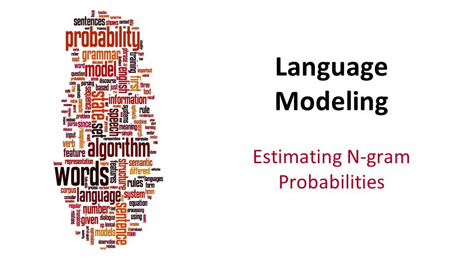 Estimating N-gram Probabilities