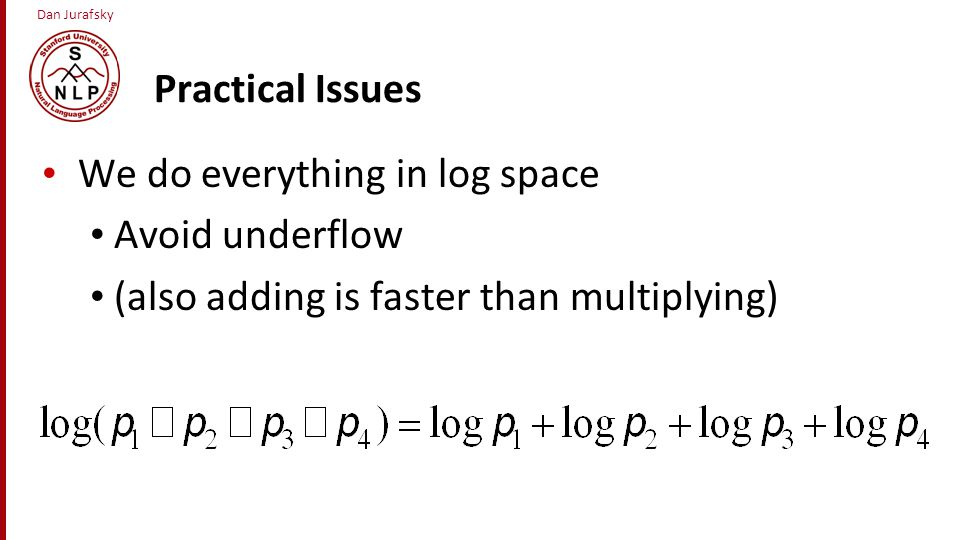 Practical Issues We do everything in log space. Avoid underflow.