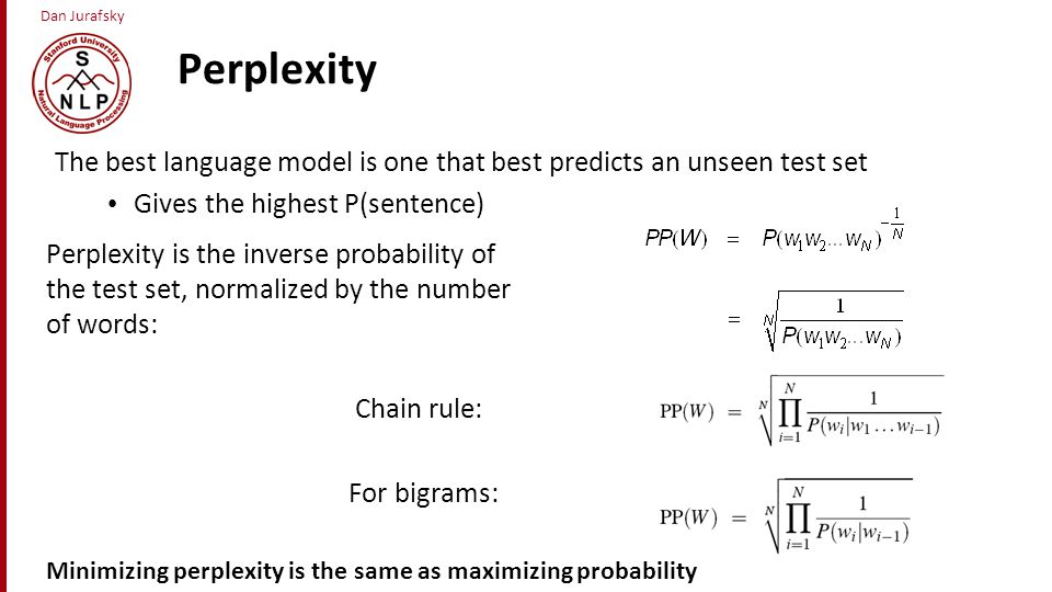 Perplexity The best language model is one that best predicts an unseen test set. Gives the highest P(sentence)