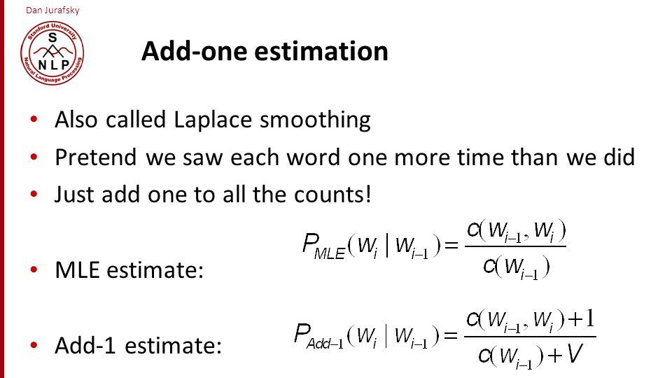 Add-one estimation Also called Laplace smoothing