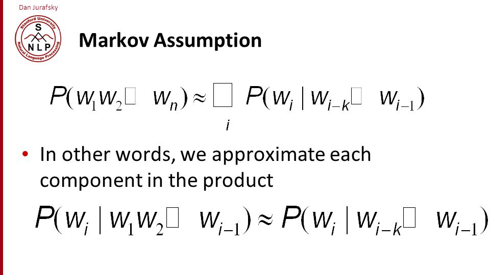 Markov Assumption In other words, we approximate each component in the product