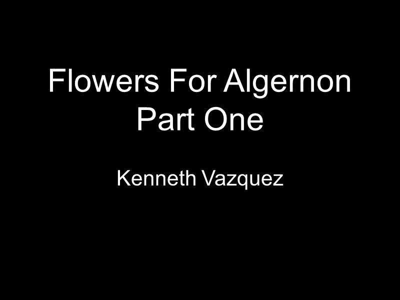 Flowers For Algernon Part One